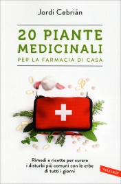 20 Piante Medicinali - Per la Farmacia di Casa