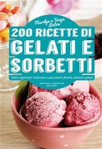 200 Ricette di Gelati e Sorbetti (eBook)