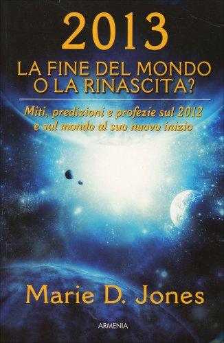 2013 - La Fine del Mondo o la Rinascita?