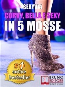 Curvy, Bella e Sexy in 5 Mosse (eBook)