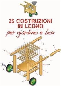 25 Costruzioni in Legno per Giardino e Box (eBook)