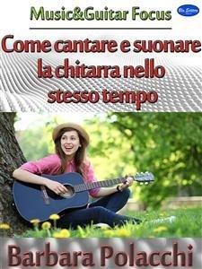 Come Cantare e Suonare la Chitarra nello Stesso Tempo (eBook)