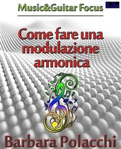 Come Fare una Modulazione Armonica (eBook)
