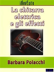 La Chitarra Elettrica e gli Effetti (eBook)