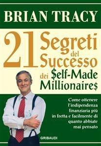 21 Segreti del Successo dei Self-Made Millionaires (eBook)