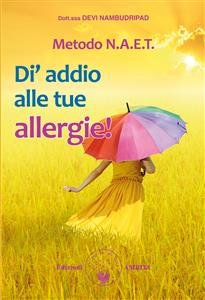 Metodo N.A.E.T. - Dì Addio alle Tue Allergie! (eBook)
