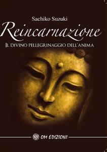 Reincarnazione - Il Divino Pellegrinaggio dell'Anima (eBook)