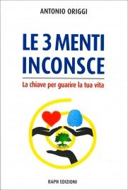 LE 3 MENTI INCONSCE La chiave per guarire la tua vita di Antonio Origgi