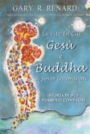 Le Vite in cui Gesù e Buddha si Sono Incontrati (eBook)
