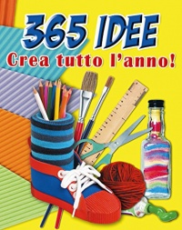 365 Idee - Crea Tutto l'Anno!
