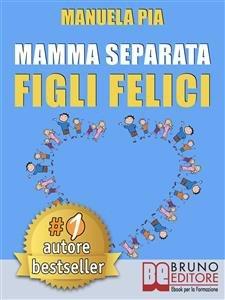 Mamma Separata Figli Felici (eBook)