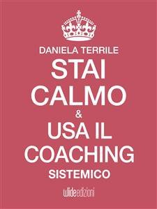 Stai Calmo e Usa il Coaching Sistemico (EBook)