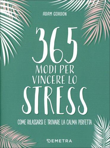 365 Modi per Vincere lo Stress