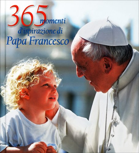 365 Momenti d'Ispirazione di Papa Francesco