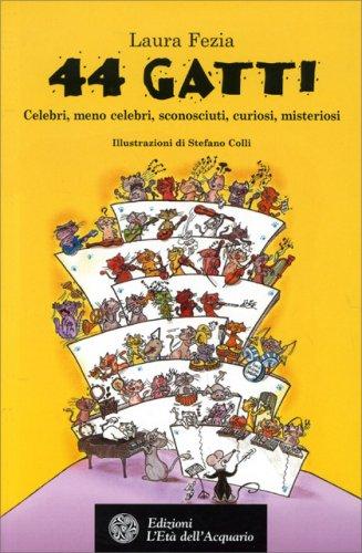 44 Gatti - Celebri, meno celebri, sconosciuti, curiosi, misteriosi