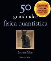 50 GRANDI IDEE - FISICA QUANTISTICA di Joanne Baker