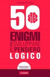 50 Enigmi per Sviluppare il Pensiero Logico (eBook)