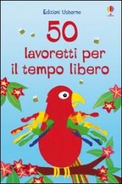50 Lavoretti per il Tempo Libero
