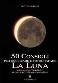 50 Consigli per Osservare e Fotografare la Luna