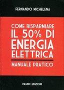 Come Risparmiare il 50% di Energia Elettrica