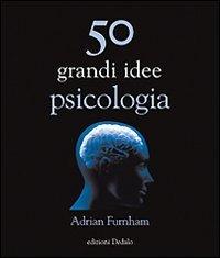 50 Grandi Idee di Psicologia