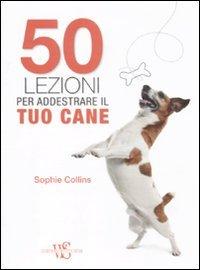 50 Lezioni per Addestrare il Tuo Cane