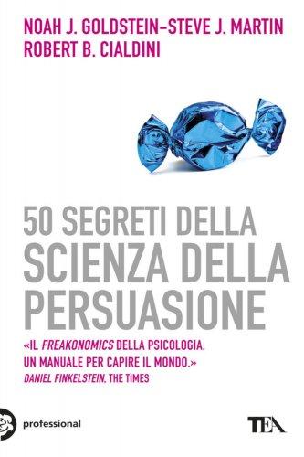 50 Segreti della Scienza della Persuasione (eBook)