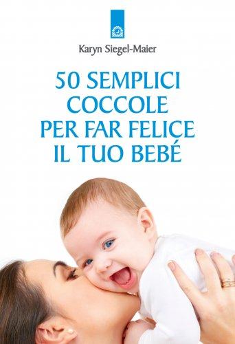 50 Semplici Coccole per Far Felice il Tuo Bebé (eBook)