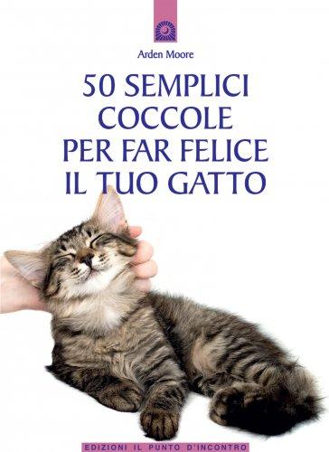 50 Semplici Coccole per Far Felice il Tuo Gatto (eBook)