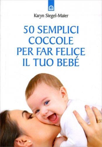 50 Semplici Coccole per Far Felice il Tuo Bebé