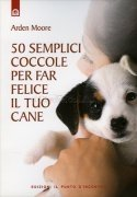 50 Semplici Coccole per far Felice il Tuo Cane