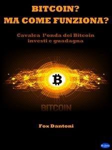 Bitcoin? Ma come Funziona? (eBook)