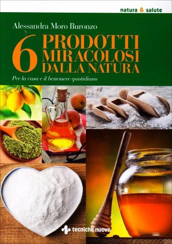 6 Prodotti Naturali Miracolosi