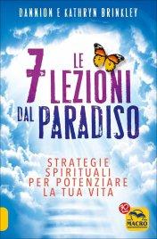 LE 7 LEZIONI DAL PARADISO Strategie spirituali per potenziare la tua vita di Dannion Brinkley, Katheryn Brinkley