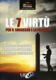 LE 7 VIRTù PER IL SUCCESSO E LA FELICITà Il modello di crescita personale dell'antica tradizione occidentale di Luciano Cassese