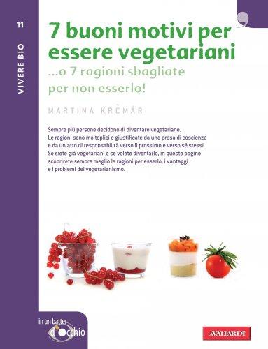 7 Buoni Motivi Per Essere Vegetariani (eBook)