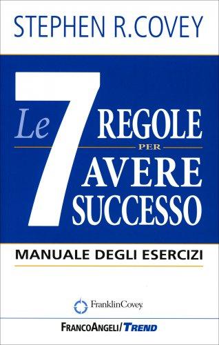 Le 7 Regole per Avere Successo - Il Manuale degli Esercizi