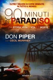 90 MINUTI IN PARADISO Una storia vera di vita e di morte di Don Piper