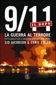 9/11 IL DOPO: LA GUERRA AL TERRORE Tutto quello che è successo dopo l'11 Settembre di Sid Jacobson                                   ,                          Ernie Colon
