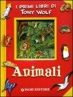 Animali - I Primi Libri di Tony Wolf