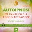 Autoipnosi per manifestare la Legge di Attrazione (AudioLibro Mp3)