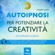 Autoipnosi per Potenziare la Creatività (AudioLibro Mp3)