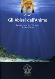 """GLI ABISSI DELL'ANIMA Nuovi commenti a """"Il Profeta"""" di Kahlil Gibran di Osho"""