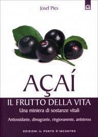 ACAI: IL FRUTTO DELLA VITA Una miniera di sostanze vitali - Antiossidante, dimagrante, ringiovanente, antistress di Josef Pies
