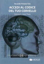 ACCEDI AL CODICE DEL TUO CERVELLO - VOLUME 2 Stato Theta di Riccardo Tristano Tuis