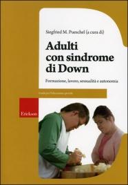 ADULTI CON SINDROME DI DOWN Formazione, lavoro, sessualità e autonomia di a cura di                                                           Siegfried M. Pueschel