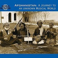 AFGHANISTAN - A JOURNEY TO AN UNKNOWN MUSICAL WORLD di Traditional Musicians