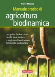 MANUALE DI AGRICOLTURA BIODINAMICA Una guida facile e chiara per chi vuole iniziare a praticare e approfondire il metodo biodinamico di Pierre Masson