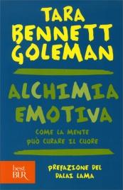 ALCHIMIA EMOTIVA Come la mente può curare il cuore di Tara Bennet Goleman