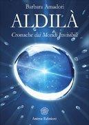 ALDILà (EBOOK) Cronache dai Mondi Invisibili di Barbara Amadori